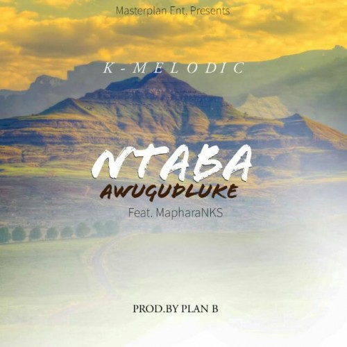 K Melodic_Ntaba Awugudluke ft Maphara Nks