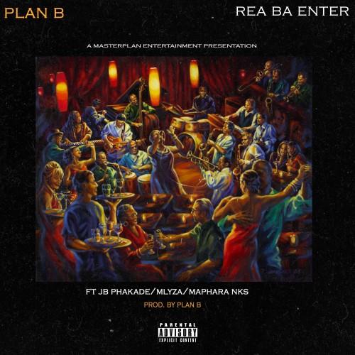 Plan B -Rea Ba Enter ( ft JB Phakade , Mlyza & Maphara Nks)