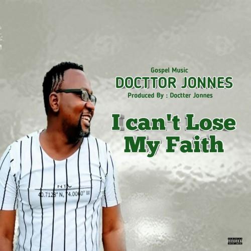 I Can't Lose My Faith - Docttor Jonnes