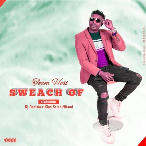 Sweach Of - Team Hosi Feat. Dj Genisto x King Salah Nita