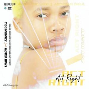 Smah Yellow - Act Right ft Azanian Doll