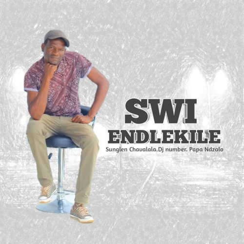 Swi Endlekile - Sunglen Chavalala x Dj Number x Papa Ndza
