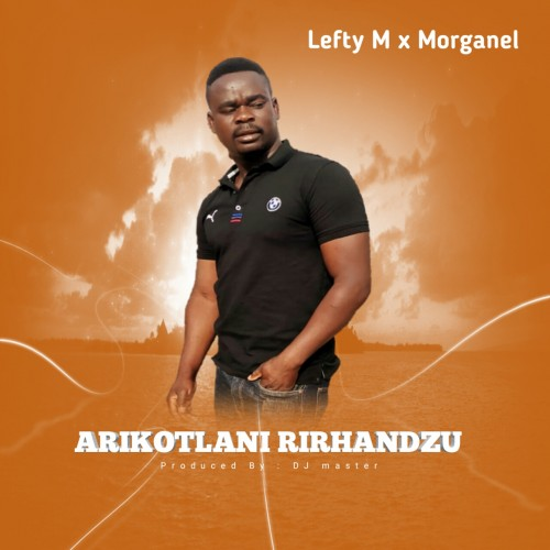 Arikotlani Rirhandzu - Lefty M x Morganel