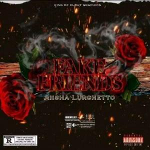 Aiisha Gloghetto  - Fake Friends