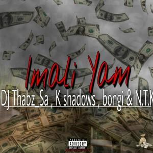 Imali Yam - DjThabz_SA ft K Shadow, Bongi & N.T.K