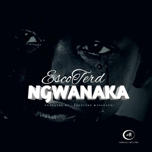 Ngwanaka - EscoTerd Mthakathi