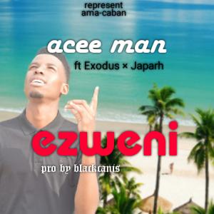 Acee Man -Ezweni (feat Exodus & Japarh)