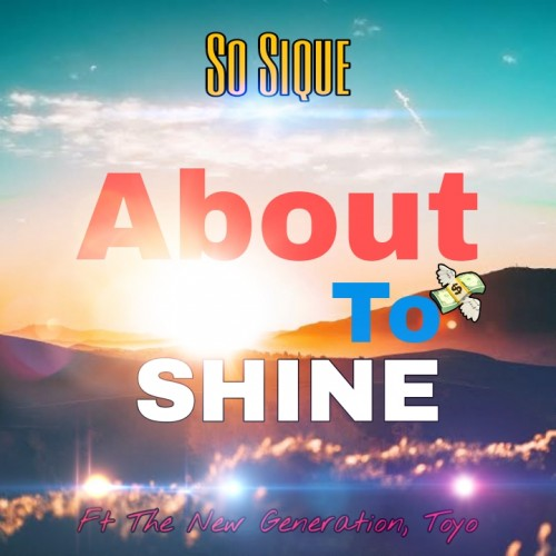 About To shine_Ft_The New Generation_Prod.by.So_Sique
