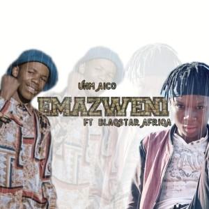 Emazwenii (ft BlaqStar Afriqa)
