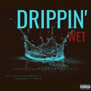 Drippin' Wet Fresstyle ft Royal Ozi x Tempo