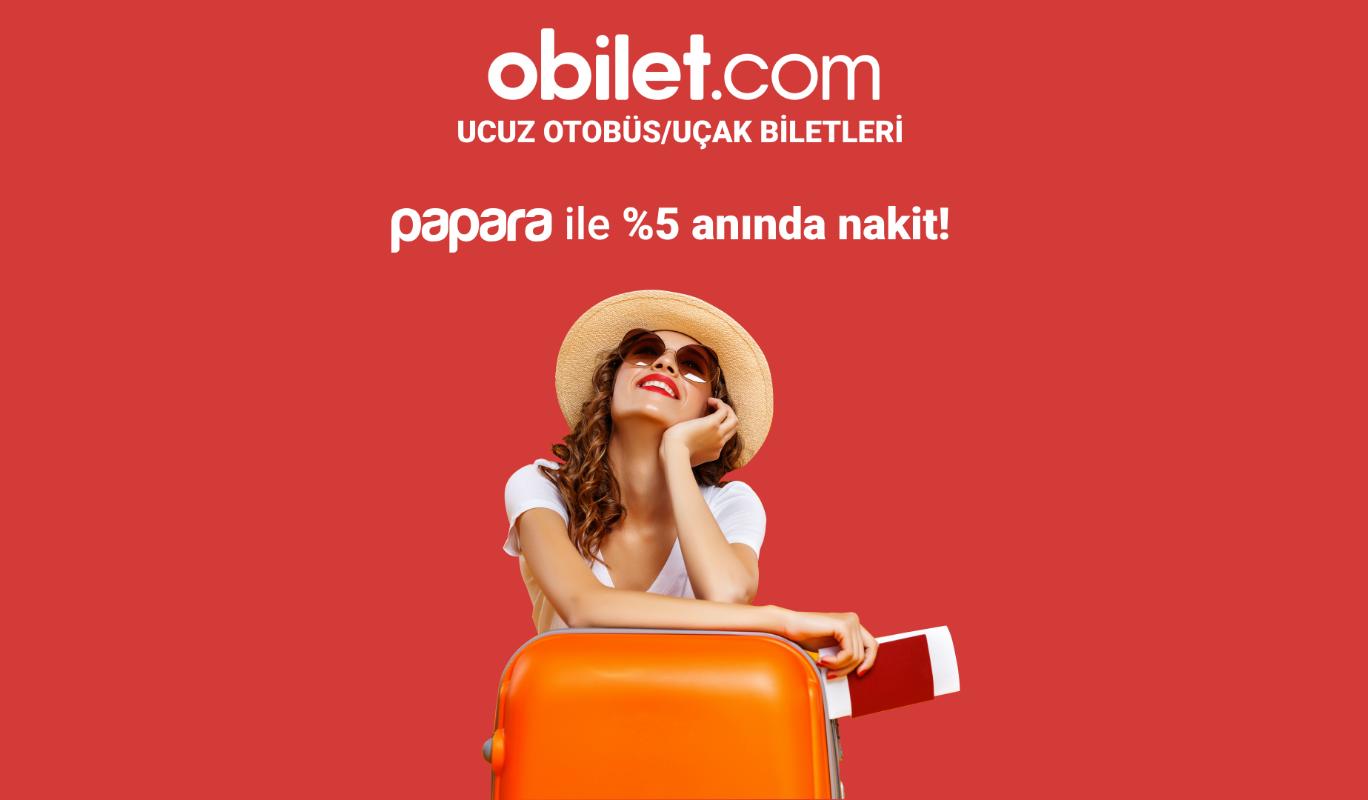 Papara ile obilet.com Harcamalarınızda %5 Anında Nakit!