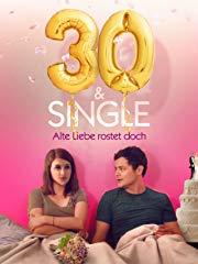 30 und Single – Alte Liebe rostet doch Stream