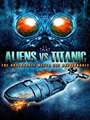 Aliens vs. Titanic - The Unsinkable meets the Unthinkable stream