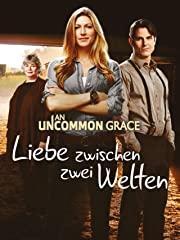 An Uncommon Grace - Liebe zwischen zwei Welten stream