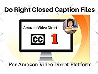 Closed Captions Training # 1:  Amazon Video Direct Requires CC Files - stream