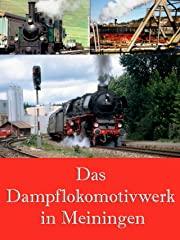 Das Dampflokomotivwerk in Meiningen stream