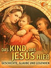 Das Kind, das Jesus hieß - Geschichte, Glaube und Legenden Stream