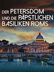 Der Petersdom und die päpstlichen Basiliken Roms stream