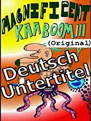 Deutsch Untertitel Magnificent Kaaboom (Original) stream