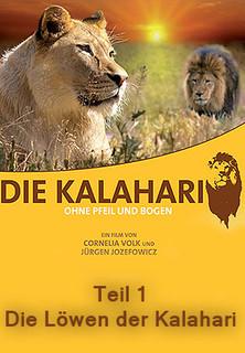 Die Kalahari - Ohne Pfeil und Bogen - Teil 1: Die Löwen der Kalahari stream