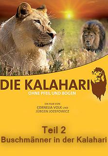 Die Kalahari - Ohne Pfeil und Bogen - Teil 2: Buschmänner in der Kalahari stream