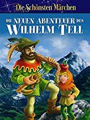 Die neuen Abenteuer des Wilhelm Tell - Die schönsten Sagen stream