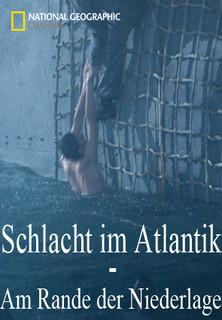 Die Schlacht im Atlantik: Am Rande der Niederlage - stream