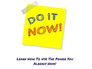 Do It Now! Learn How To Use The Power You Already Have! stream