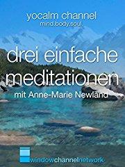 Drei Einfache Meditationen (3 simple meditations) mit Anne-Marie Newland stream