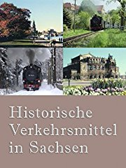 Historische Verkehrsmittel in Sachsen stream