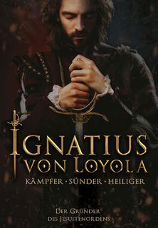 Ignatius von Loyola: Kämpfer - Sünder - Heiliger stream
