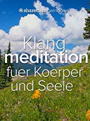 Klang meditation fuer Koerper und Seele stream