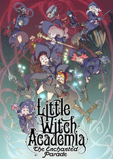 Little Witch Academia: The Enchanted Parade - stream