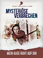 Mary Higgins Clark - Mysteriöse Verbrechen: Mein Auge ruht auf dir Stream