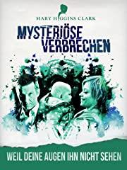 Mary Higgins Clark - Mysteriöse Verbrechen: Weil deine Augen ihn nicht sehen Stream