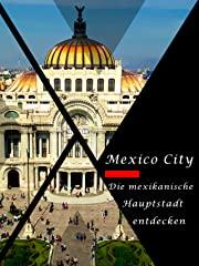 Mexico City - Mexikos Hauptstadt entdecken stream