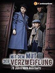 Mit dem Mut der Verzweiflung - 70 Jahre nach Auschwitz stream