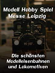 Modell Hobby Spiel - Messe Leipzig - Die schönsten Modelleisenbahnen und Lokomotiven Stream