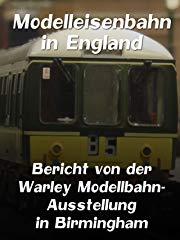 Modelleisenbahn in England - Bericht von der Warley Modellbahn-Ausstellung in Birmingham stream