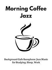 Morgen Kaffee Jazz - Hintergrund-Café-Saxophon-Jazz-Musik für das Studieren, Schlaf, Arbeit stream