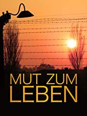 Mut zum Leben - Die Botschaft der Überlebenden von Auschwitz Stream