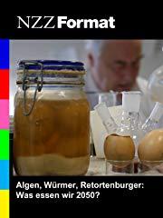 NZZ Format - Algen, Würmer, Retortenburger: Was essen wir 2050? stream