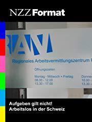 NZZ Format - Aufgeben gilt nicht! Arbeitslos in der Schweiz stream
