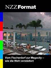 NZZ Format - Vom Fischerdorf zur Megacity: wie die Welt verstädtert Stream