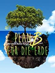 Plan B für die Erde - Wer rettet Mutter Natur? Stream