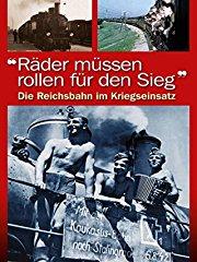 Räder müssen rollen für den Sieg - Reichsbahn im Krieg stream