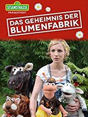 Sesamstrasse präsentiert: Das Geheimnis der Blumenfabrik stream