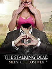 The Stalking Dead: Mein kopfloser Ex stream
