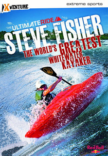 The Ultimate Ride: Steve Fisher The World´s Greatest Whitewater Kayaker stream