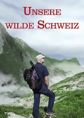 Unsere wilde Schweiz Stream